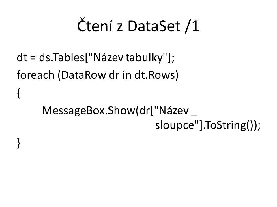 Čtení z DataSet /1 dt = ds.Tables[ Název tabulky ]; foreach (DataRow dr in dt.Rows) { MessageBox.Show(dr[ Název _ sloupce ].ToString()); }